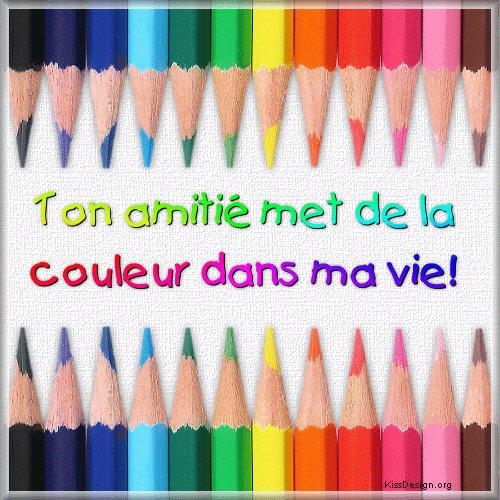 Ton amitié met de la couleur dans ma vie!