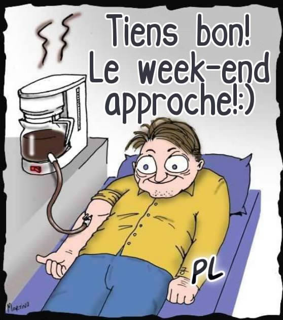 Tiens bon ! Le week-end approche !