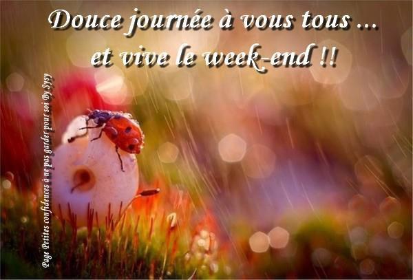 Douce journée à vous tous... et vive le week-end!!