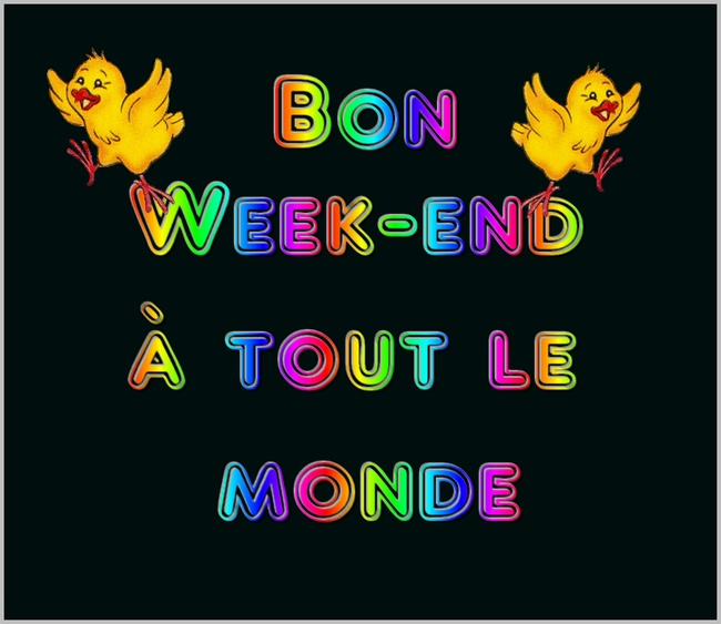 Bon week-end à tout le monde