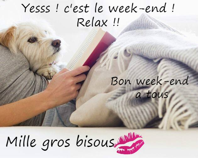 Yesss ! C'est le week-end ! Relax ! Bon...