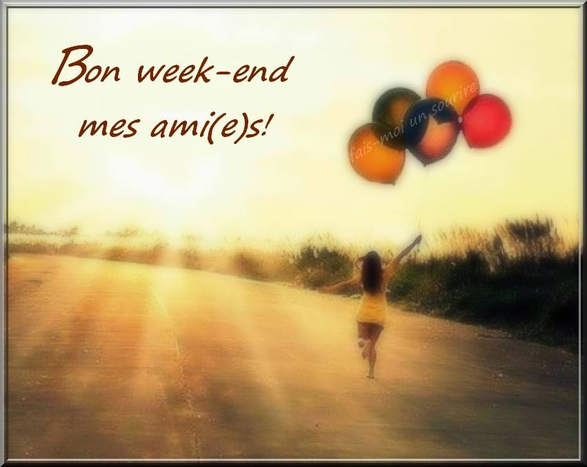 Bon week-end mes ami(e)s!
