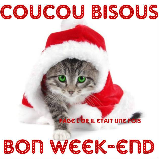 Coucou, Bisous, Bon Week-End