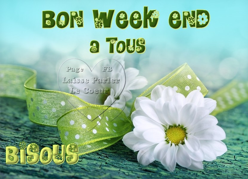Bon Week End à Tous Bisous