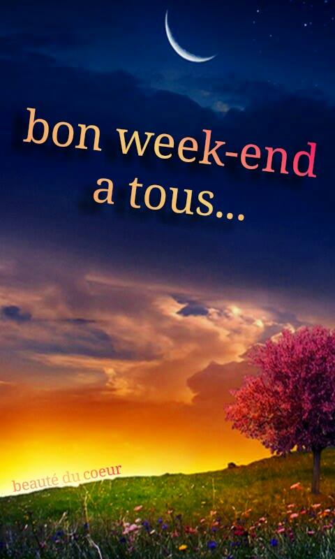 Bon week-end à tous...