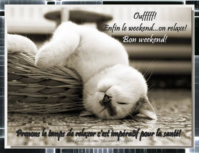 Ouffff ! Enfin le weekend... on relaxe !