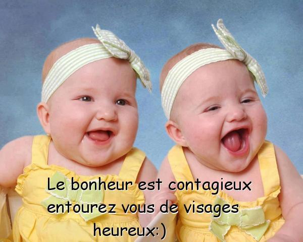 Le bonheur est contagieux entourez vous de visages heureux :)