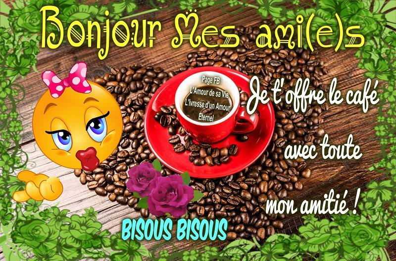 Bonjour mes ami(e)s. Je t'offre le café avec toute mon amitié!