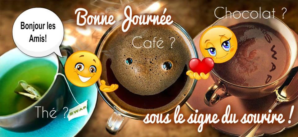 Bonjour les amis! Bonne Journée. Thé ? Café ? Chocolat ?