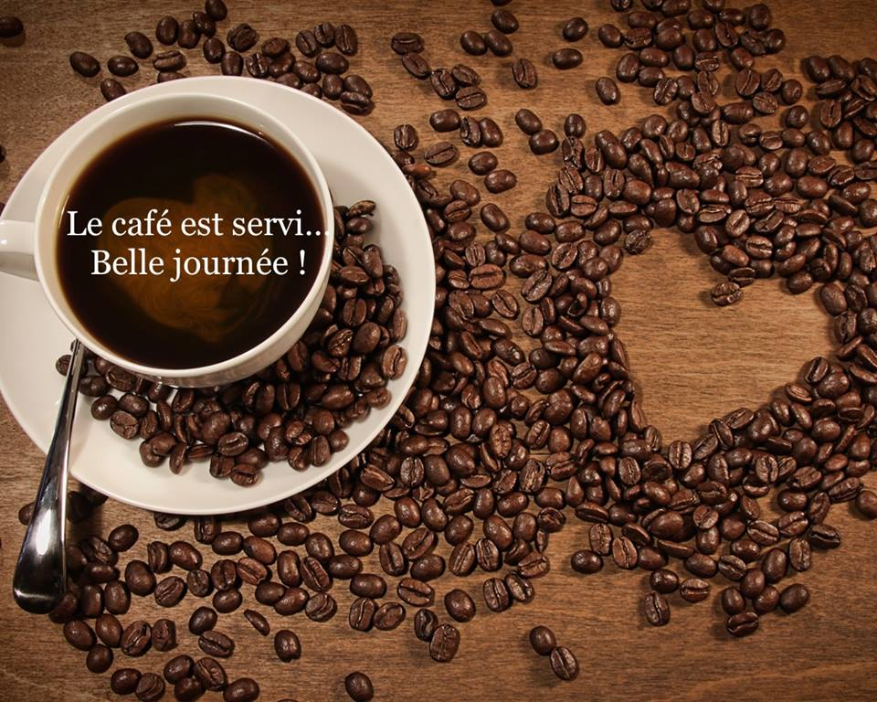 Le café est servi... Belle journée !