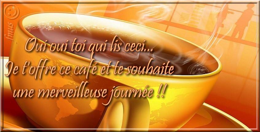 Je t'offre ce café et te souhaite une merveilleuse journée !
