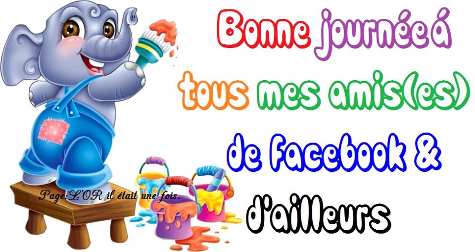 Bonne journée á tous mes ami(es) de facebook & d'ailleurs