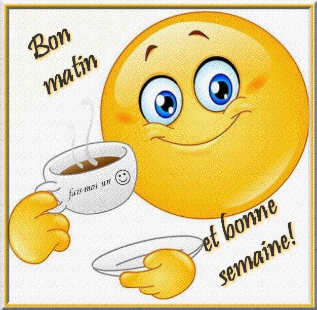 Bon matin et bonne semaine!