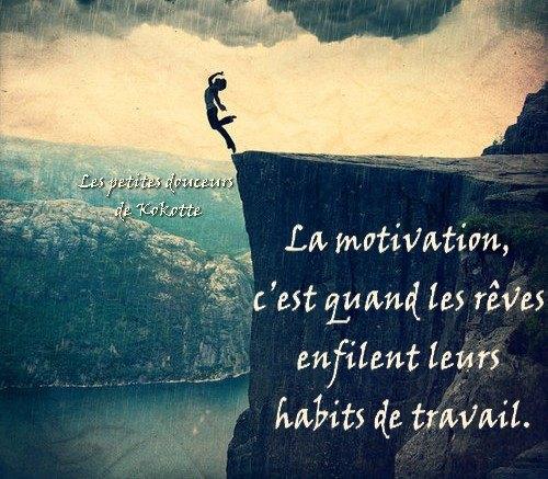La motivation c'est quand les rêves enfilent leurs habits de travail