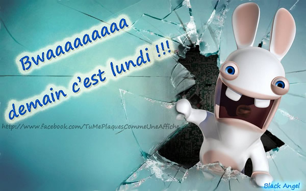 Bwaaaaaaa demain c'est lundi!!!