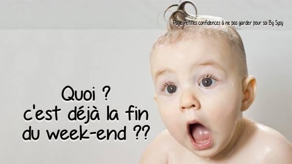 Quoi? C'est déjà la fin du week-end ??