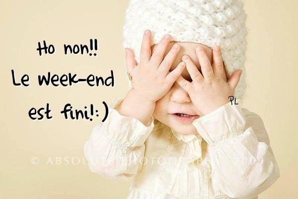 Ho non!! Le week-end est fini !