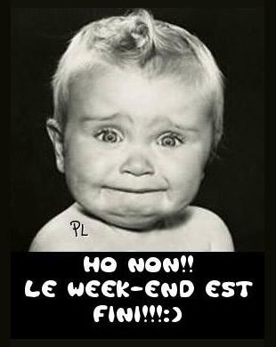 Ho non! Le week-end est fini!