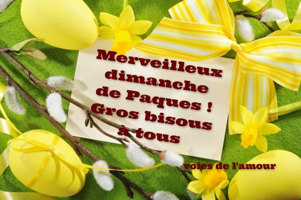 Merveilleux dimanche de Pâques ! Gros bisous à tous