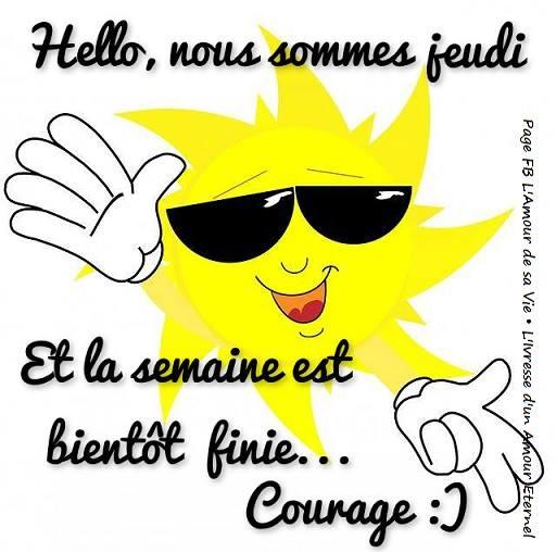 Hello, nous sommes jeudi et la semaine est bientôt finie... Courage :)