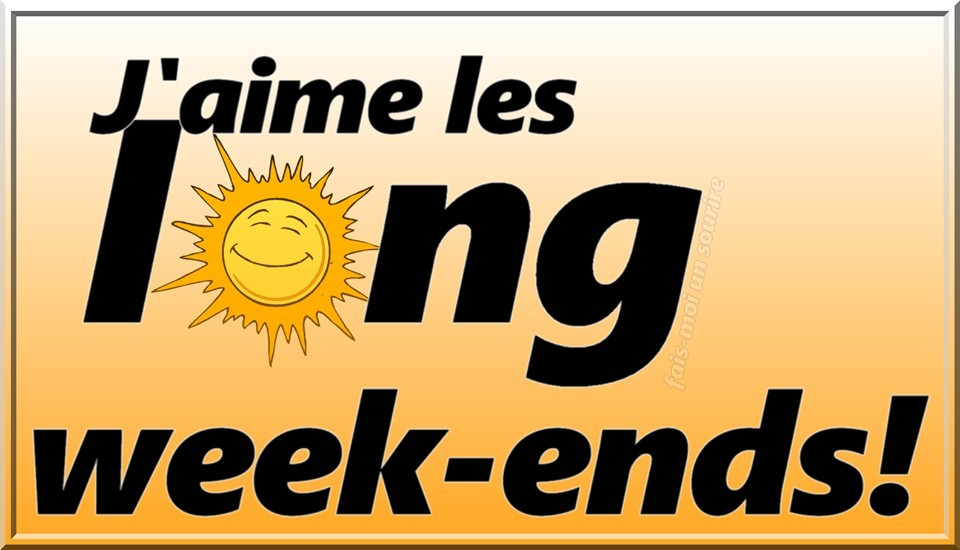 J'aime les long week-ends!