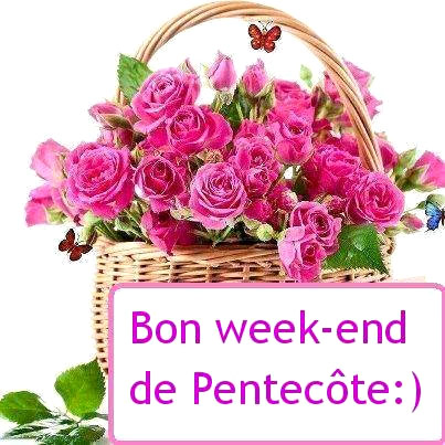 Bon week-end de Pentecôte :)