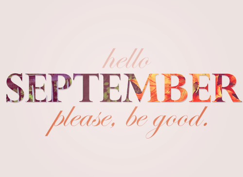 Hello September, please, be good.