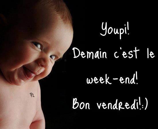 Youpi! Demain c'est le week-end! Bon vendredi! :)
