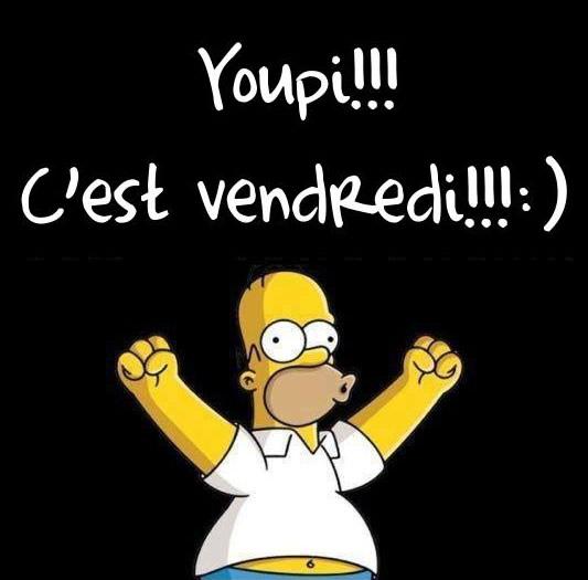 Youpi!!! C'est vendredi!!! :)