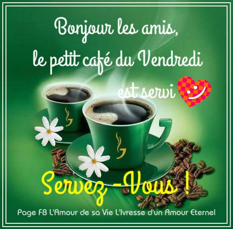 Bonjour les amis, le petit café du Vendredi est servi