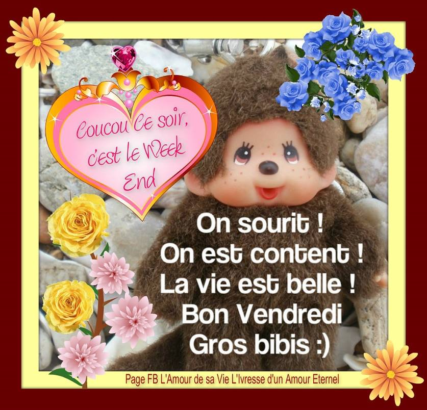 On sourit ! On est content ! La vie est belle ! Bon Vendredi