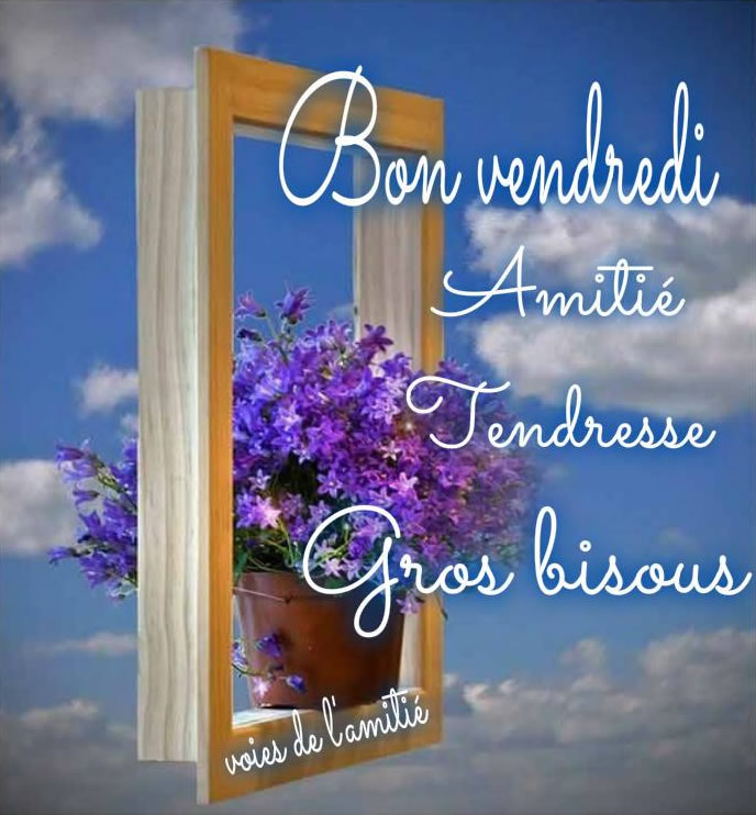 Bon vendredi, Amitié, Tendresse, Gros bisous